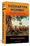Siddhartha Highway: Mit 220 Thai-Mönchen auf dem Buddha Walk ? 1.500 Kilometer zu Fuß durch Indien und Nepal - Misha G. Schoeneberg