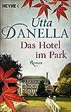 Das Hotel im Park: Roman - Utta Danella