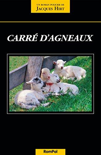 Carré d'agneaux: Un polar sanglant dans les terres suisses par Jacques Hirt