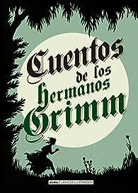 Cuentos de los hermanos Grimm par  hermanos Jacob y Wilhelm Grimm