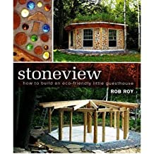 [(Stoneview: How to Build an Eco-Friendly Little Guesthouse )] [Author: Rob Roy] [Feb-2008]