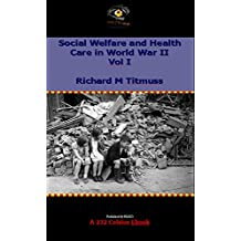 Social Welfare and Health Care in World War II: Problems of Social Policy (HMSO Official History of WWII - Civil)