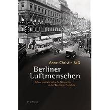 Berliner Luftmenschen: Osteuropäisch-jüdische Migranten in der Weimarer Republik (Charlottengrad und Scheunenviertel 2)