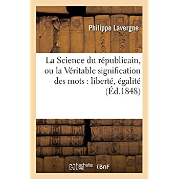 La Science du républicain, ou la Véritable signification des mots : liberté, égalité, fraternité