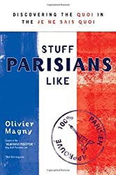 Stuff Parisians Like: Discovering the Quoi in the Je Ne Sais Quoi by Olivier Magny (2011-07-05)