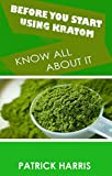 Before You Start Using Kratom: Know All About It (English Edition)