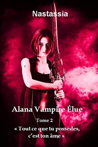 Alana Vampire Élue: Tout ce que tu possèdes, c'est ton âme par Nastassia