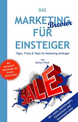 Das Marketing-Brevier für Einsteiger: Tipps, Tricks & Tools für Marketing-Anfänger
