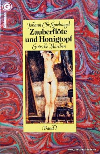 Zauberflöte und Honigtopf I. Erotische Märchen.