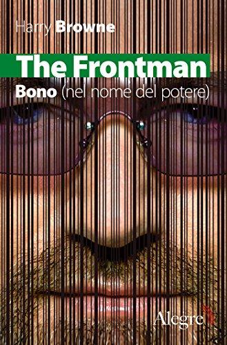 the-frontman-bono-nel-nome-del-potere-italian-edition