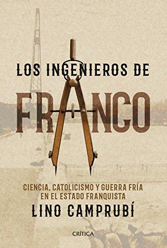 Los ingenieros de Franco. Ciencia, catolicismo y Guerra Fría en el Estado franquista (Contrastes)