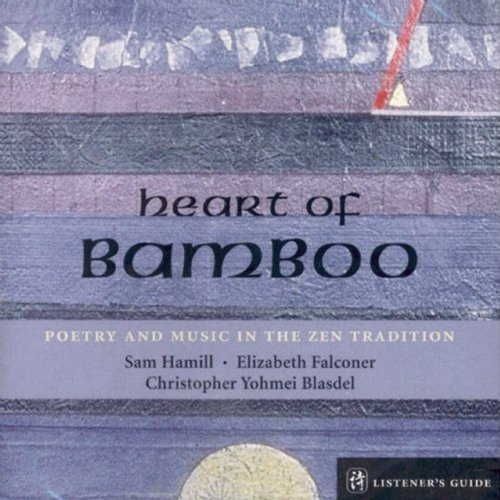 Heart of Bamboo: Poetry & Music in the Zen Traditi: A Listener's Guide to the Poetry of Sam Hamill (Listener's Guide Series)