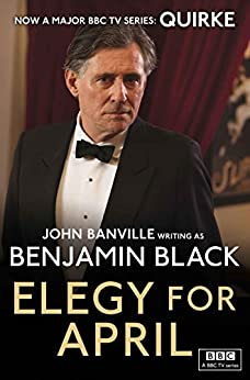 Elegy for April: Quirke Mysteries Book 3 by [Black, Benjamin]