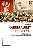 Kaiseraugst besetzt!: Die Bewegung gegen das Atomkraftwerk (Veröffentlichungen der Abteilung für Wirtschafts-, Sozial- und Umweltgeschichte am Historischen Institut der Universität Bern (WSU), Band 8)