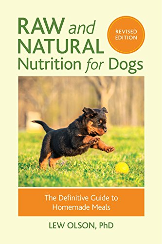 Raw And Natural Nutrition For Dogs, Revised: The Definitive Guide to Homemade Meals por Lew Olson