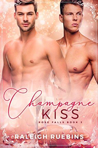 Champagne Kiss: Rose Falls Book 3