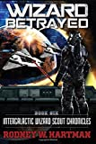 Wizard Betrayed: Volume 6 (Intergalactic Wizard Scout Chronicles)