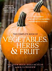 The Complete Book of Vegetables, Herb and Fruit: The Definitive Sourcebook to Growing, Harvesting and Cooking Vegetables