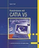 Konstruieren mit CATIA V5: Methodik der parametrisch-assoziativen Flächenmodellierung - Egbert Braß