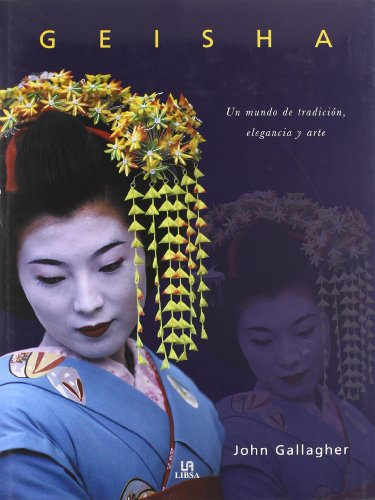Geisha: Un mundo de tradición, elegancia y arte / A World of Tradition, Elegance and Art