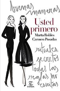 Usted primero: Buenas maneras, rituales, secretos, todas las reglas no escritas par Marta Robles