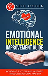 Emotional Intelligence: Improvement Guide - Achieving Success And Happiness Through Emotional Mastery (Health Wealth & Happiness Book 34) (English Edition)