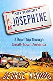 Not Tonight, Josephine: A Road Trip Through Small-Town America by George Mahood (2016-10-05)