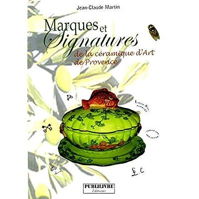 Marques et signatures de la céramique d'art de Provence : Du XVIe siècle à nos jours