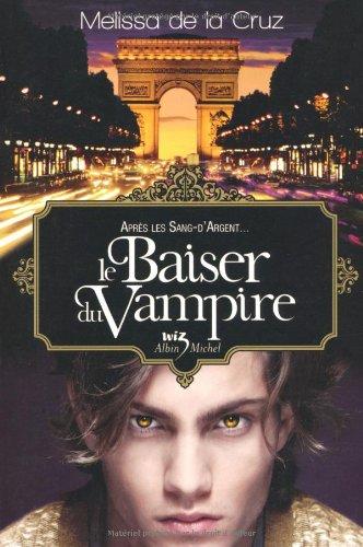 Le Baiser Du Vampire T 4 (Blue Blood Novels) par Melissa de la Cruz