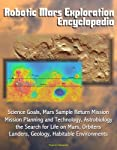 Thirty-three vital papers, studies, reports, and proposals from 1996 through September 2012 are included in this unique compilation with over a 1000 pages of detailed material, providing extraordinary details about planning for robotic Mars explorati...