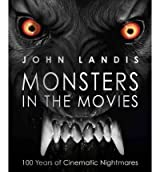 Monsters in the Movies: 100 Years of Cinematic Nightmares [ MONSTERS IN THE MOVIES: 100 YEARS OF CINEMATIC NIGHTMARES ] by Landis, John (Author) Sep-19-2011 [ Hardcover ]