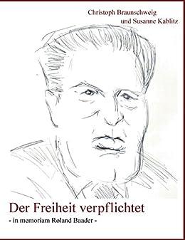 Der Freiheit verpflichtet: - In Memorandum Roland Baader -