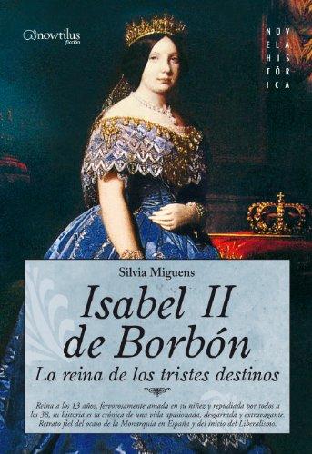 Isabel II, la Reina de los Tristes Destinos por Silvia Miguens