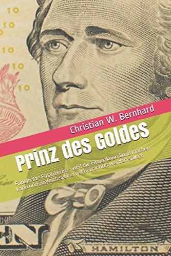Prinz des Goldes: Fabelhafte Finanzkrise: weil die Finanzkrise fabelhaften Spaß machen kann und doch sehr ernst betrachtet werden sollte! (Spa Fabelhafte)