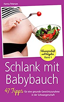 Schlank mit Babybauch: 47 Tipps für eine gesunde Gewichtszunahme in der Schwangerschaft
