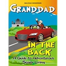 Granddad in the Back : A Guide to Adventurous Senior Living (English Edition)