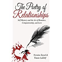 The Poetry of Relationships: Self Mastery and the Art of Romance, Companionship, and Love (English Edition)