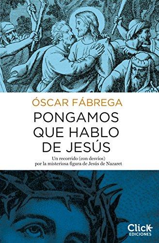 Pongamos que hablo de Jesús par Óscar Fábrega