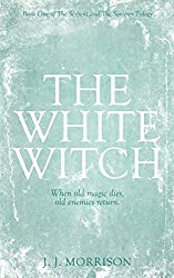 The White Witch (The Serpent and The Sorcerer Trilogy Book 1)