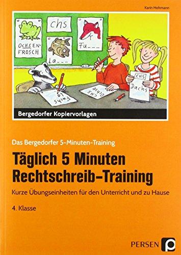 Täglich 5 Minuten Rechtschreib-Training 4. Klasse: Kurze Übungseinheiten für den Unterricht und zu Hause (Das Bergedorfer 5-Minuten-Training) - Das Tägliche Training