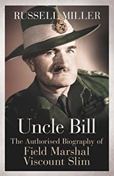 Uncle Bill: The Authorised Biography of Field Marshal Viscount Slim by [Miller, Russell]