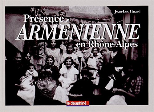 Présence arménienne en Rhône-Alpes : Histoire d'une communauté par Jean-Luc Huard