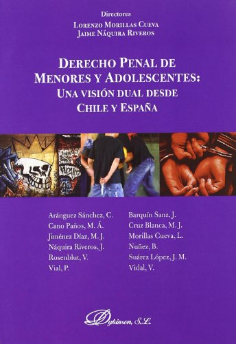 Derecho Penal de menores y adolescentes/Juvenile Criminal Law and Adolescents: Una vision dual desde Chile y Espana/A Dualistic Vision from Chile and Spain por Lorenzo Morillas Cueva
