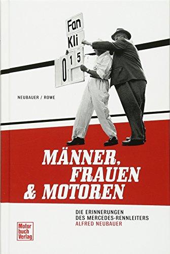 Männer, Frauen und Motoren: Die Erinnerungen des Mercedes-Rennleiters Alfred Neubauer