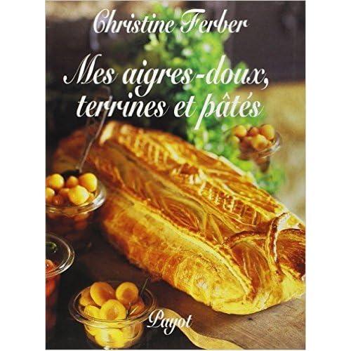 Mes aigres-doux : Terrines et pâtés de Christine Ferber ( 1999 )