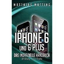 iPhone 6 Und 6 Plus - Das Inoffizielle Handbuch. by Matthias Matting (2014-09-25)