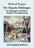 Der Ring des Nibelungen: Das Rheingold / Die Walküre / Siegfried / Götterdämmerung (Vollständiges Textbuch): Das Rheingold / Die Walküre / Siegfried / Götterdämmerung  (Vollständiges Textbuch)