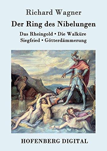 Der Ring des Nibelungen: Das Rheingold / Die Walküre / Siegfried / Götterdämmerung  (Vollständiges Textbuch)