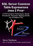 Common Table Expressions Joes 2 Pros: A CTE Tutorial on Performance, Stored Procedures, Recursion, Nesting and the use of Multiple CTEs