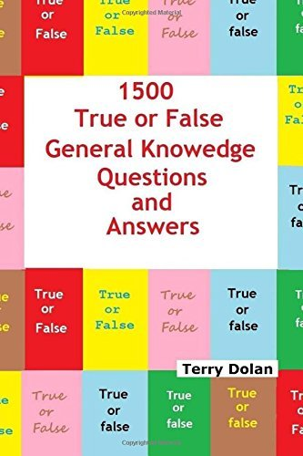 1500 True or False General Knowledge Quiz Questions and Answers by Terry Dolan (2015-07-07)
